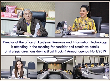 Director of the Office of Academic Resources and Information Technology Attended the meeting to consider and scrutinize details Project for driving strategic directions (Fast Track) / Agenda agenda No. 1/2562