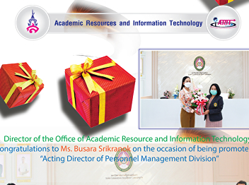 """Director of the Office of Academic Resource and Information Technology Congratulations to Ms. Busara Srikranok on the occasion of being promoted to """"Acting Director of Personnel Management Division""""."""