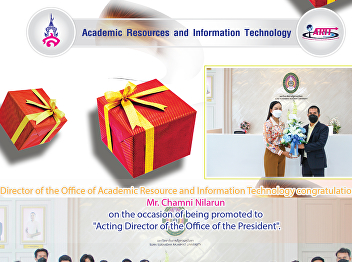 Director of the Office of Academic Resource and Information Technology congratulations to Mr. Chamni Nilarun on the occasion of being promoted to